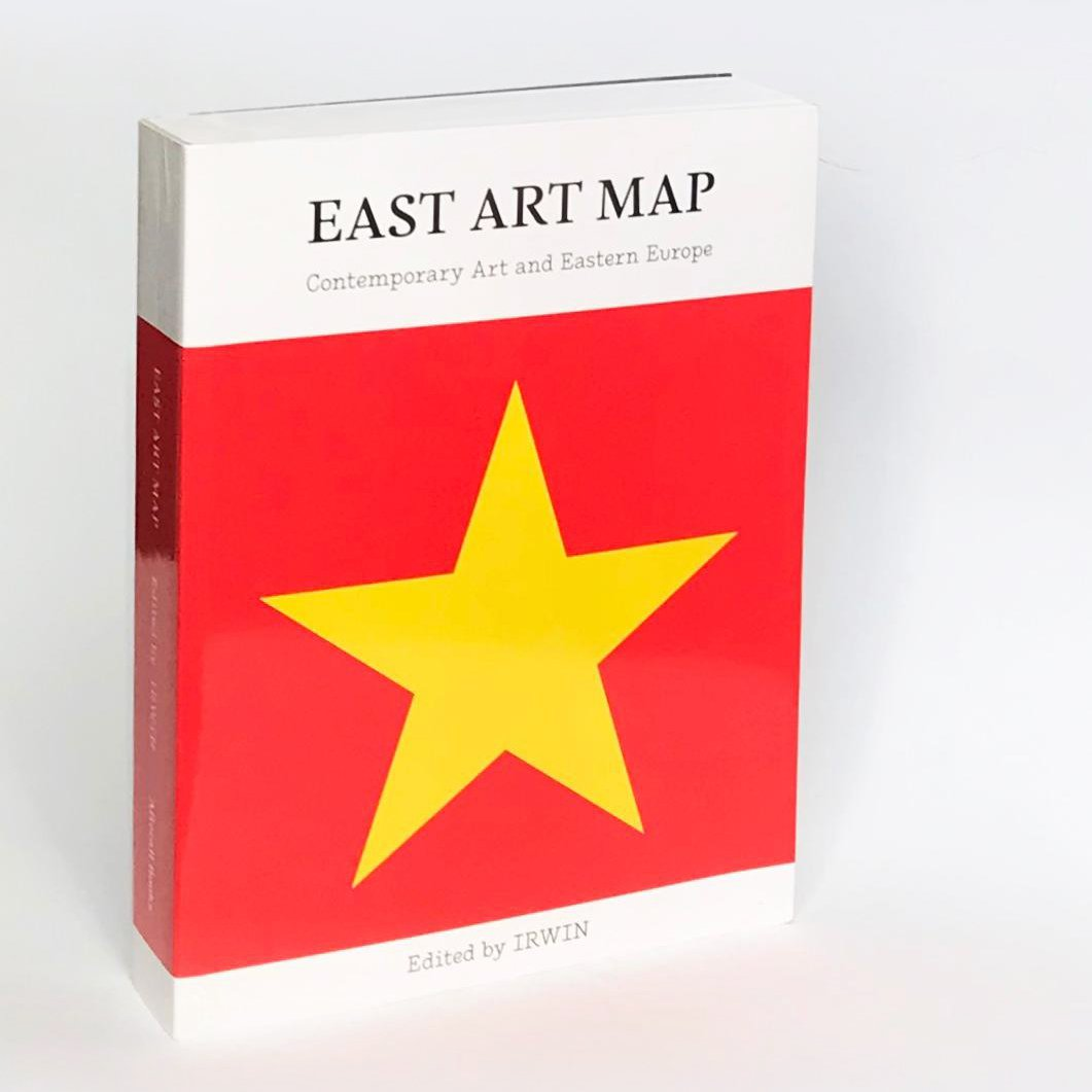 East Art Map: Contemporary Art and Eastern Europe, Edited by IRWIN